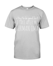 I TRY TO BE GOOD BUT I TAKE AFTER MY GERMAN OMA Classic T-Shirt thumbnail