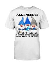 All i need is insulin Classic T-Shirt front