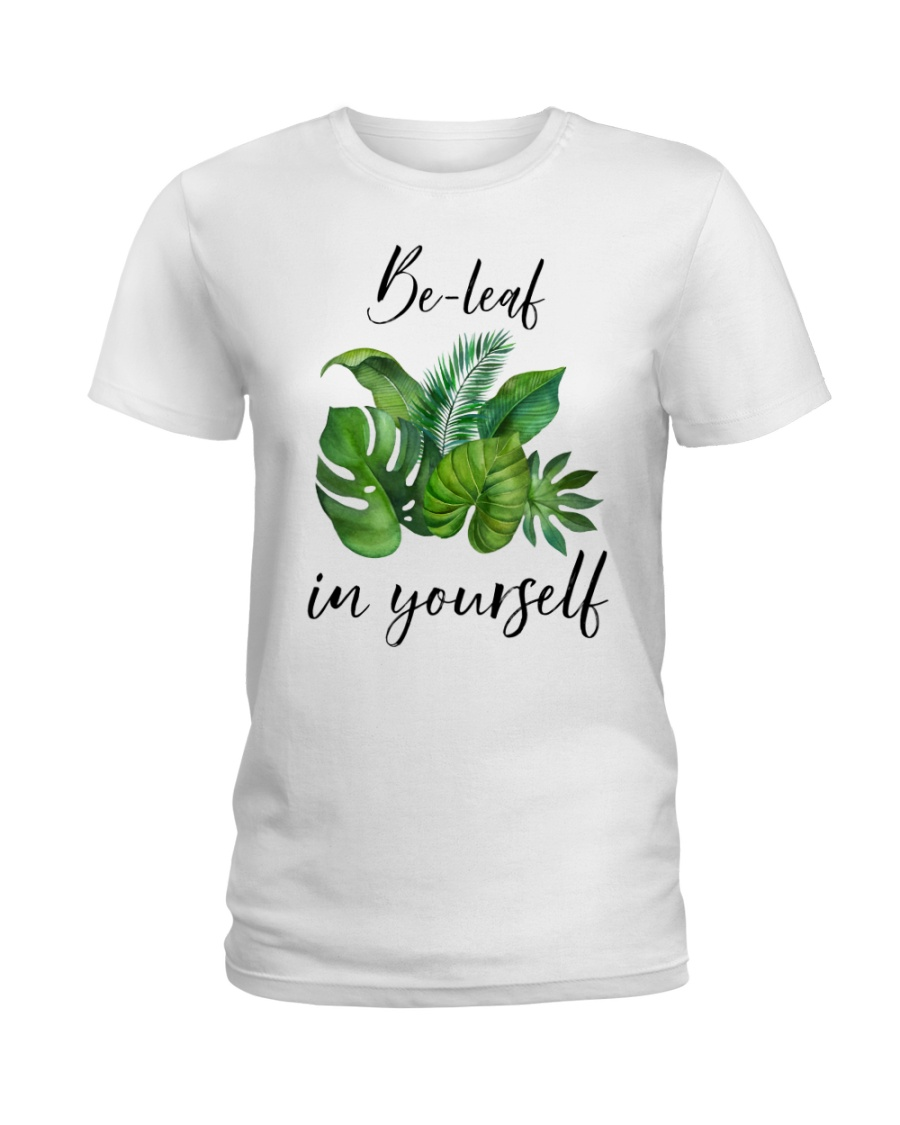 Be leaf in yourself Ladies T-Shirt