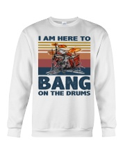 I am here to bang on the drums Crewneck Sweatshirt thumbnail