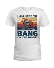 I am here to bang on the drums Ladies T-Shirt thumbnail