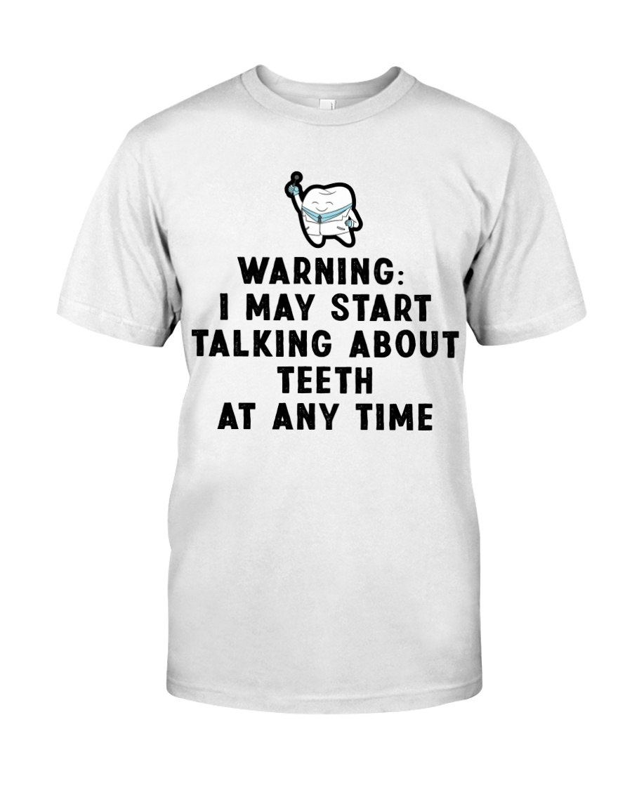 Warning i my start talking about teeth at any time Classic T-Shirt