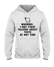 Warning i my start talking about teeth at any time Hooded Sweatshirt thumbnail