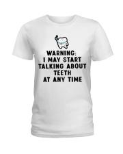 Warning i my start talking about teeth at any time Ladies T-Shirt thumbnail