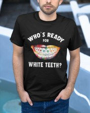Who's ready for white teeth Classic T-Shirt apparel-classic-tshirt-lifestyle-front-45