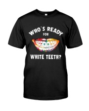 Who's ready for white teeth Classic T-Shirt front