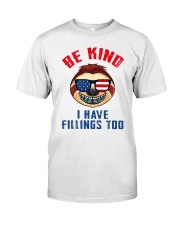 Be kind i have fillings too Classic T-Shirt front