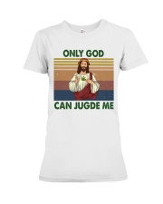 Only god can jugde me Premium Fit Ladies Tee thumbnail