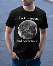 To the moon and never back Classic T-Shirt apparel-classic-tshirt-lifestyle-front-46