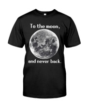 To the moon and never back Classic T-Shirt front