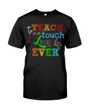 To teach is to tough a life forever Classic T-Shirt front