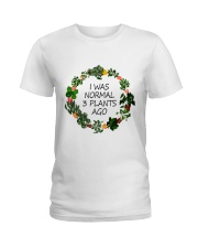 I was normal 3 plants ago Ladies T-Shirt front