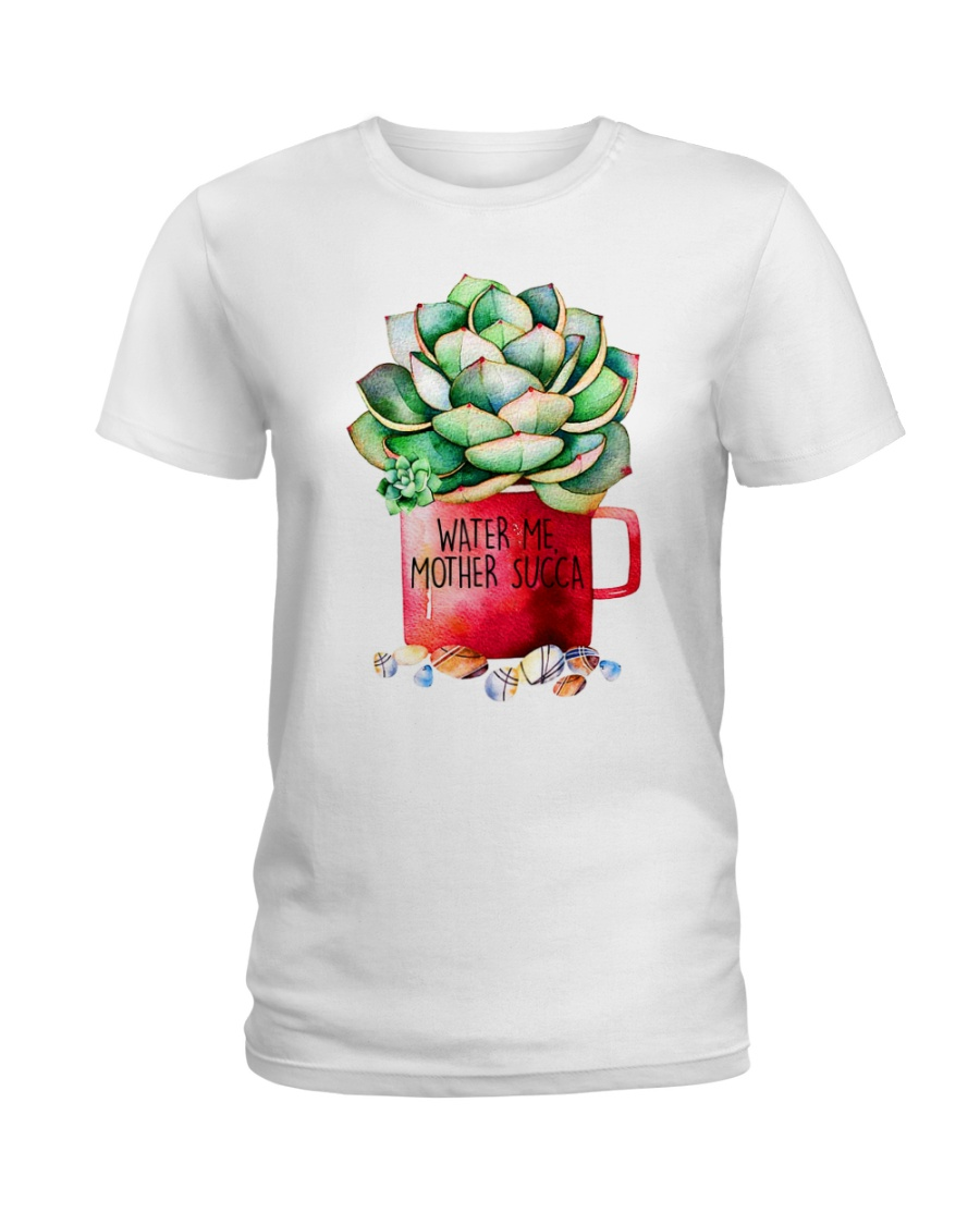 Water me mother succa Ladies T-Shirt