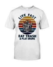 Live fast eat trash and play drums Classic T-Shirt front