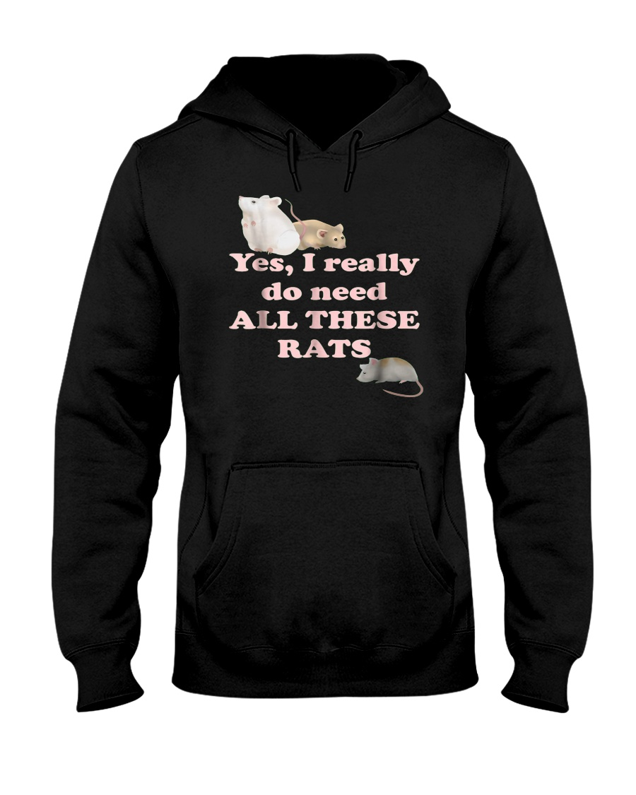 Yes I Need All These Rats Funny Mouse Lover T Shir Hooded Sweatshirt