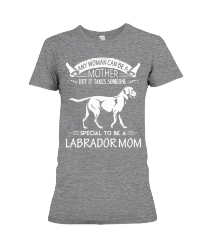It Takes Someone Special To Be A Labrador Mom