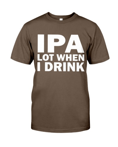 Beer IPA Lot When I Drink