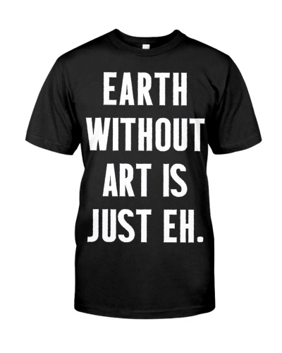 Earth Without Art is Just Eh by The Artists