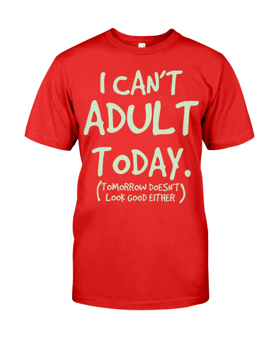 I Can't Adult Today Tomorrow Doesn't Look Good Premium Fit Mens Tee