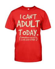 I Can't Adult Today Tomorrow Doesn't Look Good Premium Fit Mens Tee front