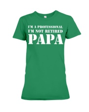 I'm Not Retired I'm A Professional Papa Premium Fit Ladies Tee thumbnail