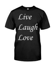 Live Laugh Love Classic T-Shirt front