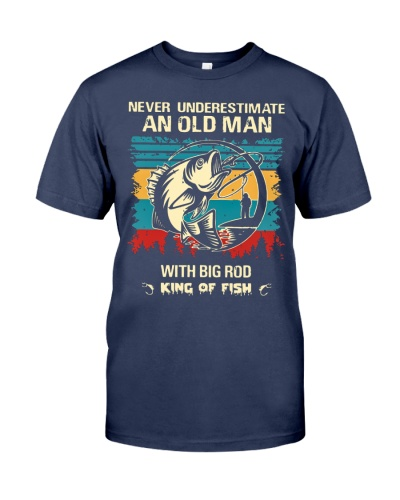 NEVER UNDERESTIMATE AND OLD MAN WITH BIG ROD shirt