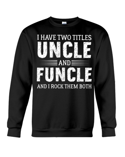 I have two titles uncle and funcle and I rock
