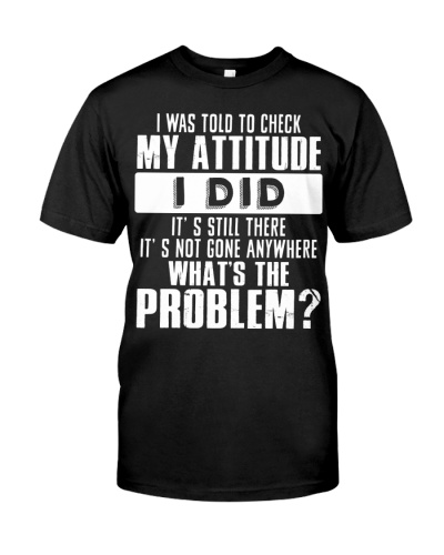 I was told to check my attitude i did its still