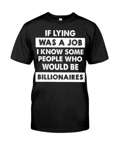 If Lying Was A Job I Know Some People Who Would