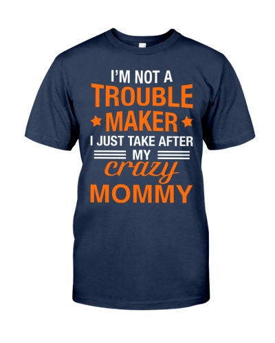 I'm not a trouble maker I just take after my crazy