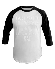 i just want life weight and hang with my cat Baseball Tee thumbnail