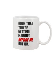 YOU'RE GETTING MARRIED BEFORE ME Mug front