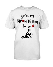 YOU'RE MY FAVORITE THING TO DO  Classic T-Shirt thumbnail