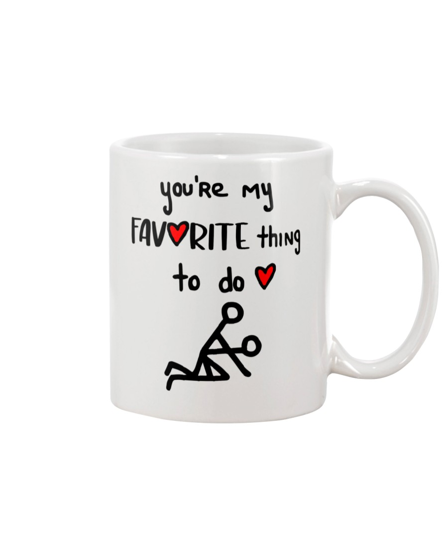 YOU'RE MY FAVORITE THING TO DO  Mug