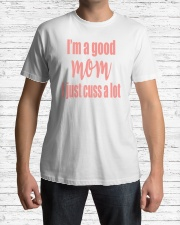 GIFT FOR MOM - I'M A GOOD MOM - I JUST CUSS A LOT Classic T-Shirt lifestyle-mens-crewneck-front-1