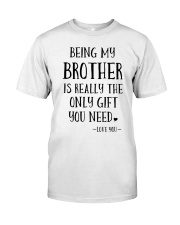 Being my brother is really the only gift you need Classic T-Shirt tile