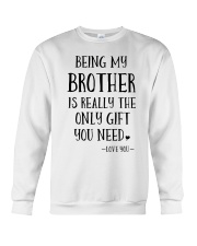 Being my brother is really the only gift you need Crewneck Sweatshirt tile