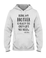 Being my brother is really the only gift you need Hooded Sweatshirt tile