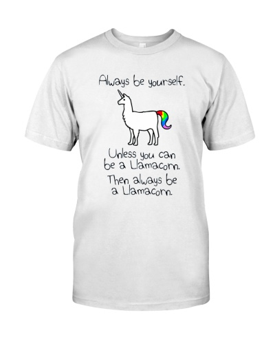 Always Be Yourself Unless You Can Be A Llamacorn